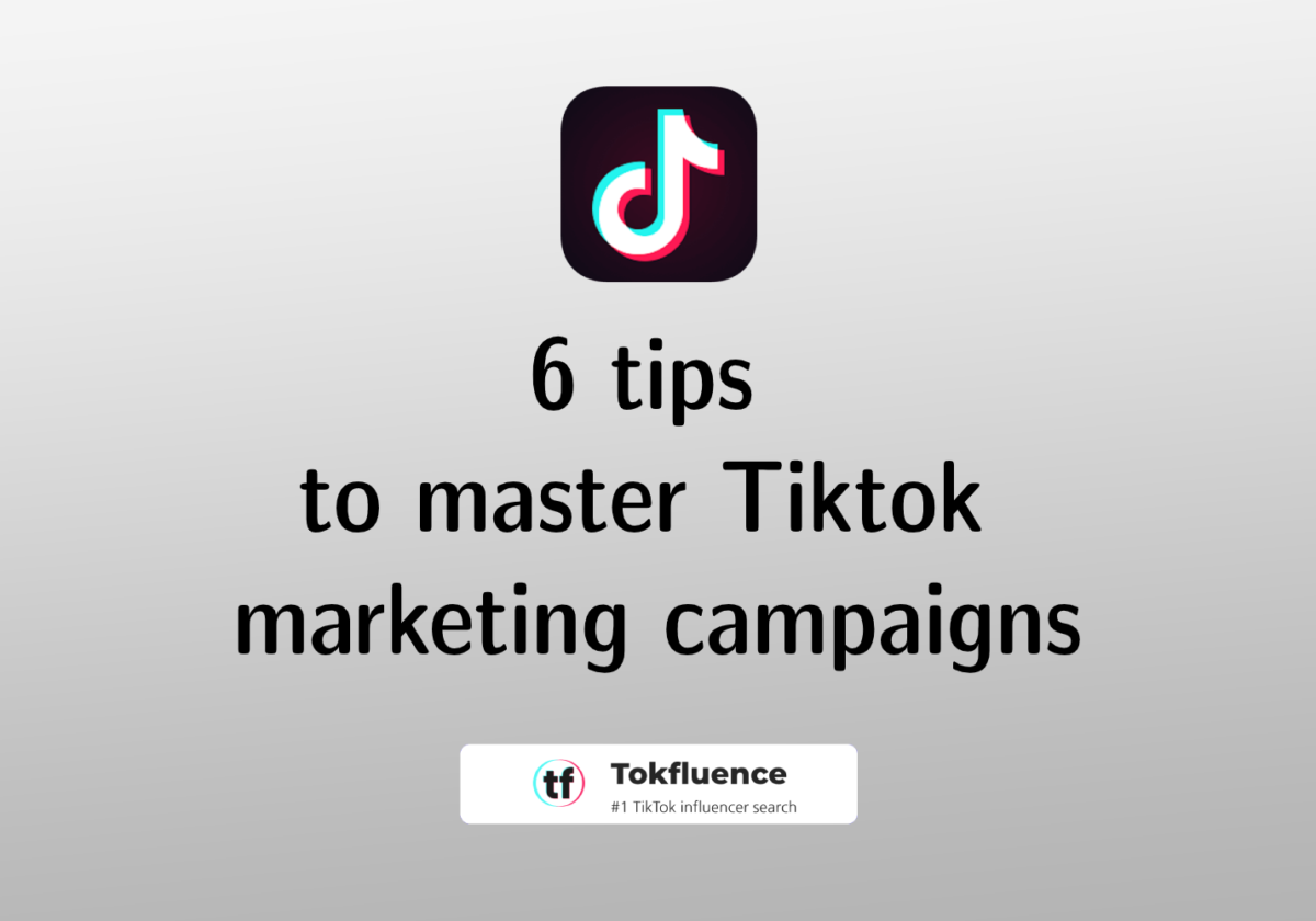 6 tips to master Tiktok marketing campaigns